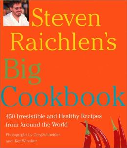 Steven Raichlen's Big Flavor Cookbook: 450 Irresistible and Healthy Recipes from Around the World