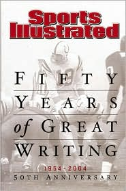 Sports Illustrated: Fifty Years of Great Writing, 1954-2004