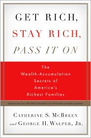 Get Rich, Stay Rich, Pass It On: The Wealth-Accumulation Secrets of America's Richest Families