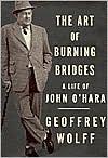 Art of Burning Bridges: A Life of John O'Hara