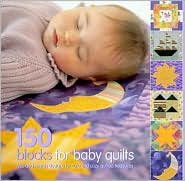 150 Blocks for Baby Quilts: Mix-and-Match Designs for Cute and Cozy Quilted Treasures
