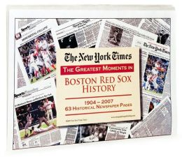 The New York Times - The Greatest Moments in Boston Red Sox History: 1904-2007