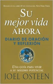 Su mejor vida ahora: Diario de oracion y reflexion (Your Best Life Now Journal: A Guide to Reaching Your Full Potential)