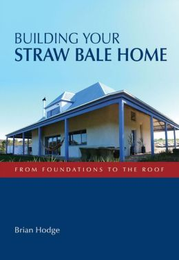 Building Your Straw Bale Home: From Foundations to the Roof