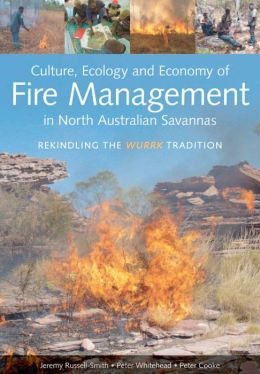 Culture, Ecology and Economy of Fire Management in North Australian Savannas: Rekindling the Wurrk Tradition