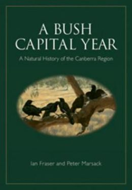 A Bush Capital Year: A Natural History of the Canberra Region