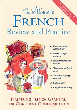 The Ultimate French Review and Practice: Mastering French Grammar for Confident Communication