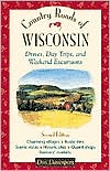 Country Roads of Wisconsin : Drives, Day Trips, and Weekend Excursions