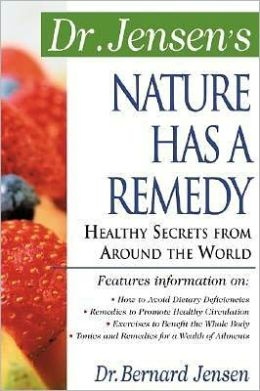 Dr. Jensen's Nature Has a Remedy : Healthy Secrets from around the World