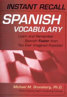 Instant Recall Spanish Vocabulary : Learn and Remember Spanish Faster than You Ever Imagined Possible!