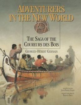 Adventurers in the New World: The Saga of the Coureurs Des Bois