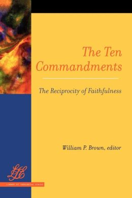 The Ten Commandments: The Reciprocity of Faithfulness