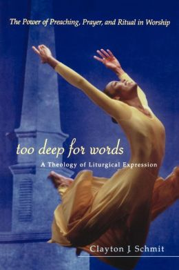 Too Deep for Words: A Theology of Liturgical Expression