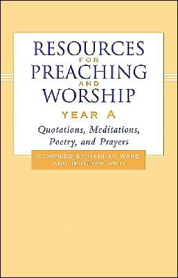 Resources for Preaching and Worship - Year A: Quotations, Meditations, Poetry, and Prayers