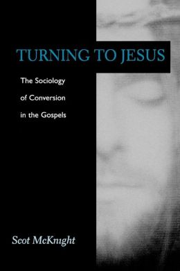 Turning to Jesus: The Sociology of Conversion in the Gospels