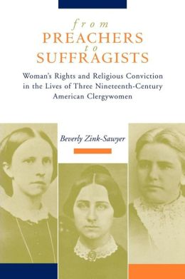From Preachers to Suffragists: Woman's Rights and Religious Conviction in the Work of Three Nineteenth-Century American Clergywomen