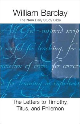 The Letters to Timothy, Titus, and Philemon (The New Daily Study Bible)