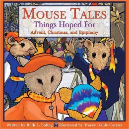 Mouse Tales--Things Hoped for: Advent, Christmas, and Epiphany Ruth L. Boling and Tracey Dahle Carrier