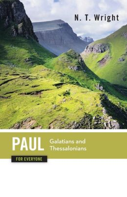 Paul For Everyone Galatians And Thessalonians