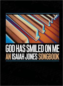 God Has Smiled on Me: An Isaiah Jones Songbook