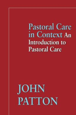Pastoral Care in Context: An Intruductions to Pastoral Care