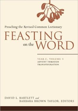 Feasting on the Word: Year C, Volume 1: Preaching the Revised Common Lectionary