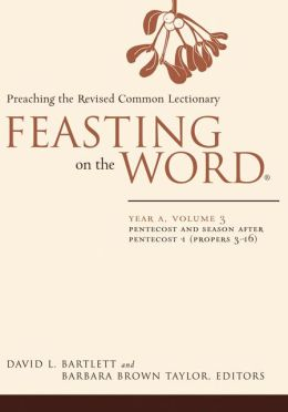 Feasting on the Word: Year A: Pentecost and Season after Pentecost 1 (Propers 3-16)