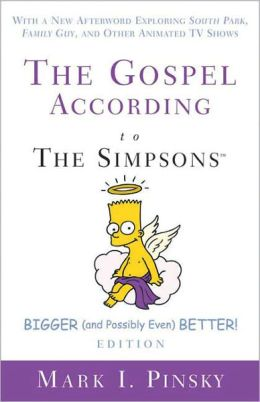 The Gospel According to The Simpsons, Bigger and Possibly Even Better! Edition: With a New Afterword Exploring South Park, Family Guy, and Other Animated TV Shows