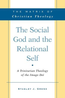 The Social God and the Relational Self: A Trinitarian Theology of the Imago Dei
