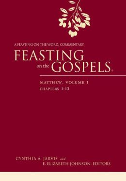Feasting on the Gospels--Matthew, Volume 1: A Feasting on the Word Commentary Cynthia A. Jarvis and E. Elizabeth Johnson