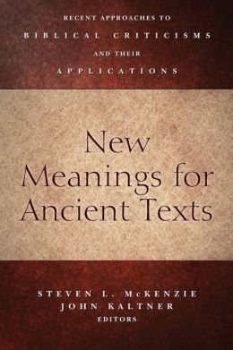 New Meanings for Ancient Texts: Recent Approaches to Biblical Criticisms and Their Applications
