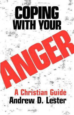 Coping with Your Anger: A Christian Guide
