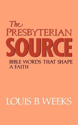 The Presbyterian Source: Bible Words That Shape a Faith