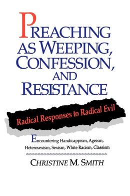 Preaching as Weeping, Confession, and Resistance: Radical Responses to Radical Evil