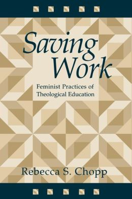 Saving Work: Feminist Practices of Theological Education