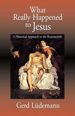 What Really Happened to Jesus: A Historical Approach to the Resurrection
