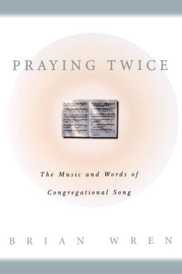Praying Twice: The Music and Words of Congregational Song