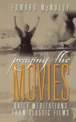 Praying the Movies: Daily Meditations from Classic Films
