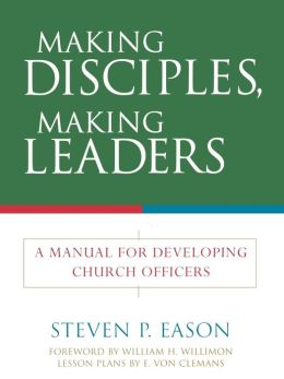 Making Disciples, Making Leaders: A Manual for Developing Church Officers