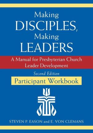 Making Disciples, Making Leaders--Participant Workbook, Second Edition: A Manual for Presbyterian Church Leader Development