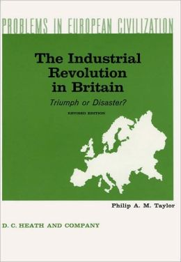 The Industrial Revolution in Britain: Triumph or Disaster? Revised Edition