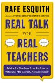 "Book Cover Image. Title: Real Talk for Real Teachers:  Advice for Teachers from Rookies to Veterans: ""No Retreat, No Surrender!"", Author: Rafe Esquith"