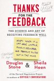 Book Cover Image. Title: Thanks for the Feedback:  The Science and Art of Receiving Feedback Well, Author: Sheila Heen