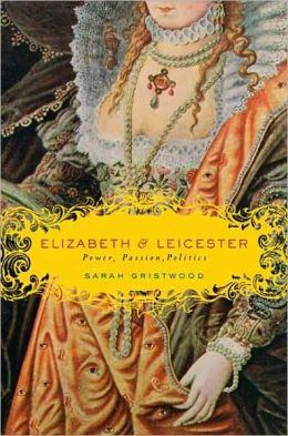 Elizabeth & Leicester: Power, Passion, and Politics