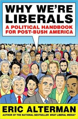 Why We're Liberals: A Political Handbook for Post-Bush America