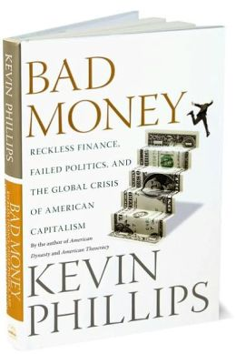 Bad Money: Reckless Finance, Failed Politics, and the Global Crisis ofAmerican Capitalism
