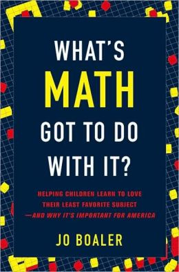 What's Math Got to Do with It?: Helping Children Learn to Love Their Most Hated Subject--and Why It's Important for America