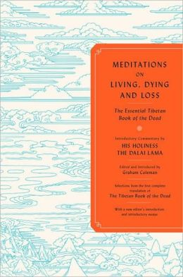Meditations on Living, Dying and Loss: The Essential Tibetan Book of the Dead