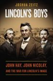 Book Cover Image. Title: Lincoln's Boys:  John Hay, John Nicolay, and the War for Lincoln's Image, Author: Joshua Zeitz