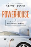 Book Cover Image. Title: The Powerhouse:  Inside the Invention of a Battery to Save the World, Author: Steve LeVine